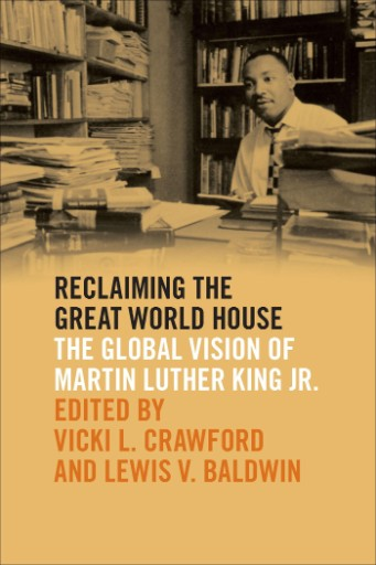 Reclaiming the Great World House : The Global Vision of Martin Luther King Jr.