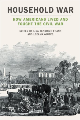 Household War : How Americans Lived and Fought the Civil War