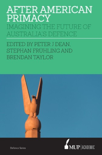 After American Primacy : Imagining the Future of Australia's Defence
