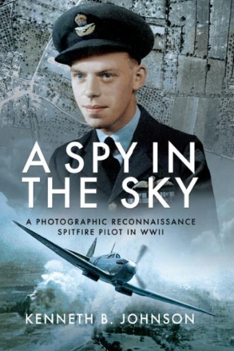 A Spy in the Sky : A Photographic Reconnaissance Spitfire Pilot in WWII