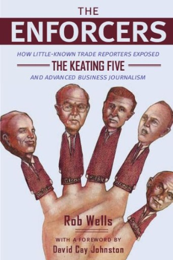 The Enforcers : How Little-Known Trade Reporters Exposed the Keating Five and Advanced Business Journalism