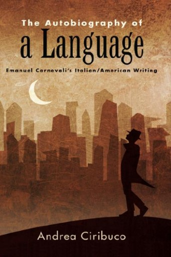 Autobiography of a Language, The : Emanuel Carnevali's Italian/American Writing