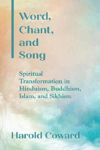 Word, Chant, and Song : Spiritual Transformation in Hinduism, Buddhism, Islam, and Sikhism