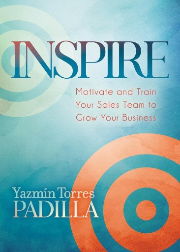 Inspire : Motivate and Train Your Sales Team to Grow Your Business