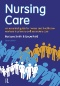 Nursing Care : An Essential Guide for Nurses and Healthcare Workers in Primary and Secondary Care