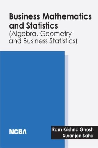 Business Mathematics & Statistics : Algebra, Geometry and Business Statistics