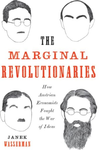 The Marginal Revolutionaries : How Austrian Economists Fought the War of Ideas