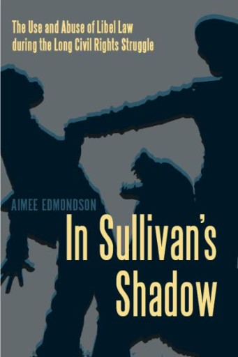 In Sullivan's Shadow : The Use and Abuse of Libel Law During the Long Civil Rights Struggle