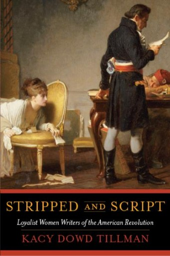 Stripped and Script : Loyalist Women Writers of the American Revolution