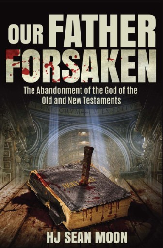 Our Father Forsaken : The Abandonment of the God of the Old and New Testaments