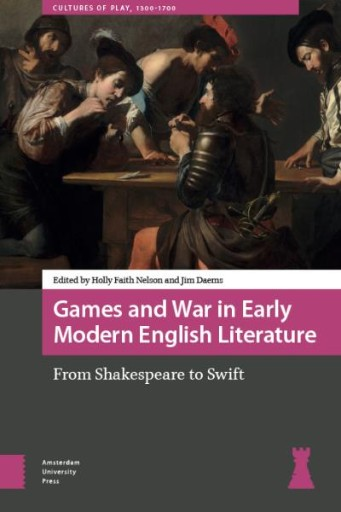 Games and War in Early Modern English Literature : From Shakespeare to Swift