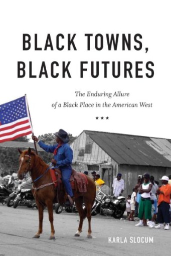 Black Towns, Black Futures : The Enduring Allure of a Black Place in the American West