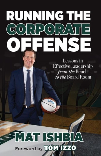 Running the Corporate Offense : Lessons in Effective Leadership From the Bench to the Board Room