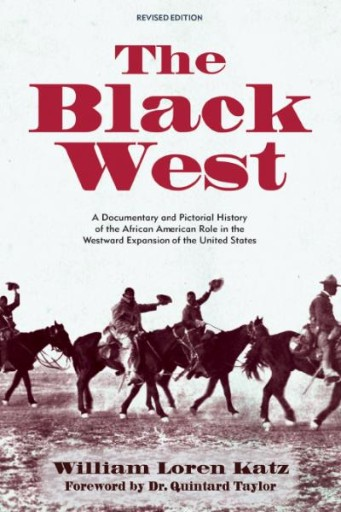 The Black West : A Documentary and Pictorial History of the African American Role in the Westward Expansion of the United States