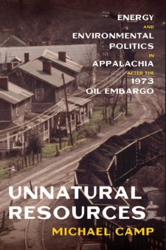 Unnatural Resources : Energy and Environmental Politics in Appalachia After the 1973 Oil Embargo