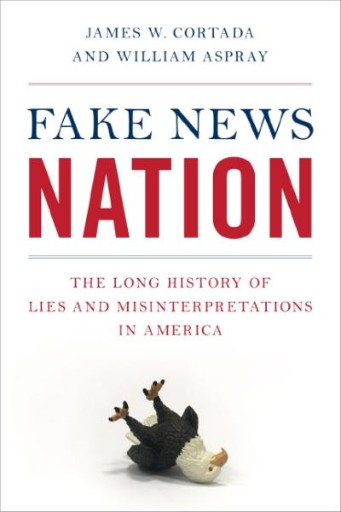 Fake News Nation : The Long History of Lies and Misinterpretations in America