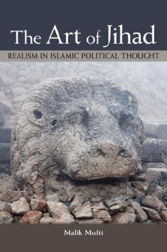 Art of Jihad, The : Realism in Islamic Political Thought