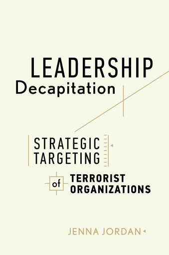 Leadership Decapitation : Strategic Targeting of Terrorist Organizations
