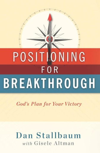 Positioning for Breakthrough : God's Plan for Your Victory