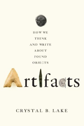 Artifacts : How We Think and Write About Found Objects