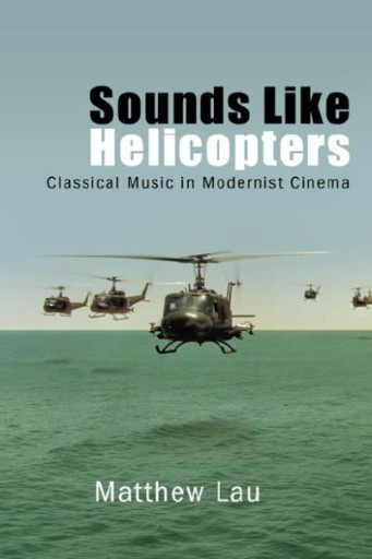 Sounds Like Helicopters : Classical Music in Modernist Cinema