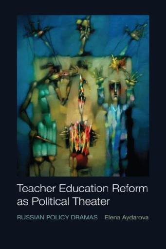 Teacher Education Reform As Political Theater : Russian Policy Dramas