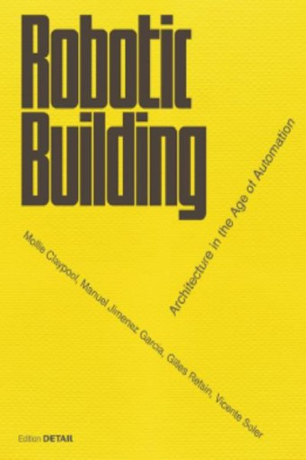 Robotic Building : Architecture in the Age of Automation