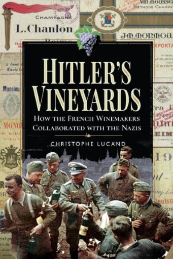 Hitler's Vineyards : How the French Winemakers Collaborated with the Nazis