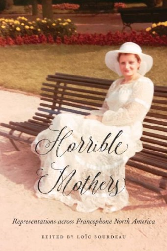 Horrible Mothers : Representations Across Francophone North America