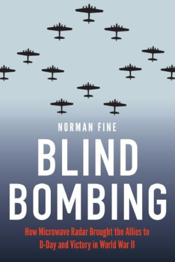 Blind Bombing : How Microwave Radar Brought the Allies to D-Day and Victory in World War II