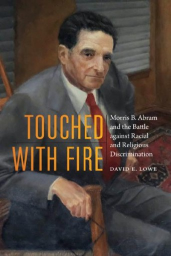 Touched with Fire : Morris B. Abram and the Battle Against Racial and Religious Discrimination