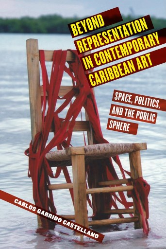 Beyond Representation in Contemporary Caribbean Art : Space, Politics, and the Public Sphere