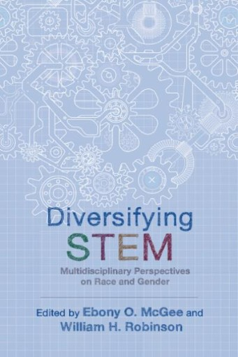 Diversifying STEM : Multidisciplinary Perspectives on Race and Gender