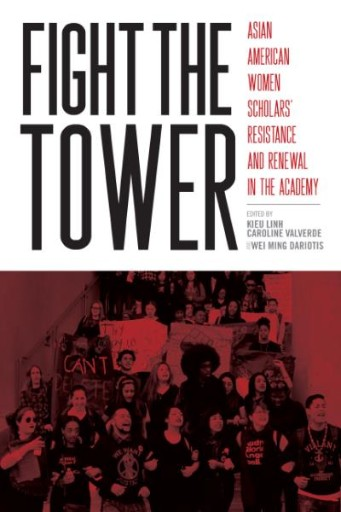 Fight the Tower : Asian American Women Scholars' Resistance and Renewal in the Academy