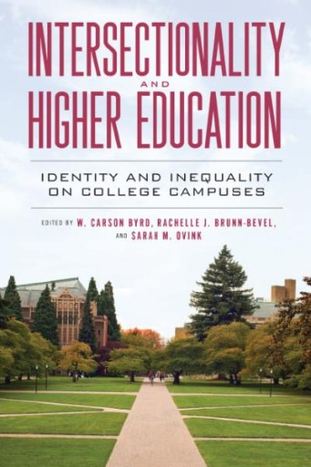 Intersectionality and Higher Education : Identity and Inequality on College Campuses