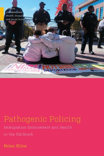 Pathogenic Policing : Immigration Enforcement and Health in the U.S. South