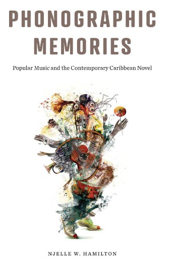 Phonographic Memories : Popular Music and the Contemporary Caribbean Novel