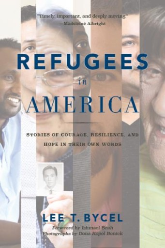 Refugees in America : Stories of Courage, Resilience, and Hope in Their Own Words
