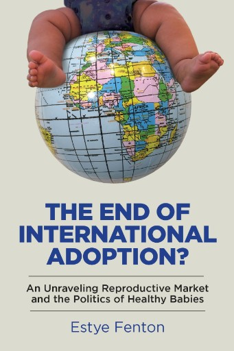 The End of International Adoption? : An Unraveling Reproductive Market and the Politics of Healthy Babies