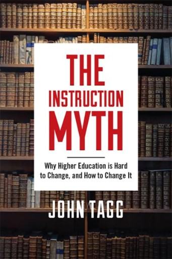 The Instruction Myth : Why Higher Education Is Hard to Change, and How to Change It
