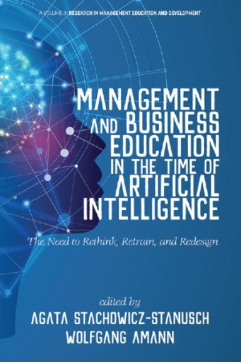 Management and Business Education in the Time of Artificial Intelligence: The Need to Rethink, Retrain, and Redesign
