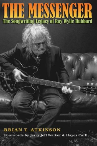 The Messenger : The Songwriting Legacy of Ray Wylie Hubbard