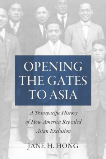 Opening the Gates to Asia : A Transpacific History of How America Repealed Asian Exclusion