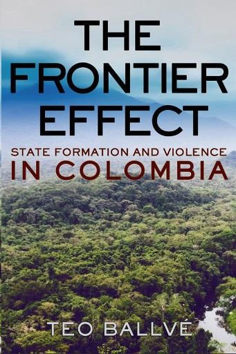The Frontier Effect : State Formation and Violence in Colombia