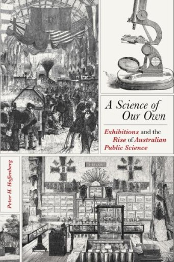 A Science of Our Own : Exhibitions and the Rise of Australian Public Science