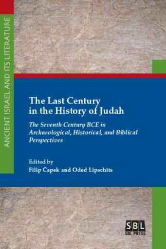 The Last Century in the History of Judah : The Seventh Century BCE in Archaeological, Historical, and Biblical Perspectives