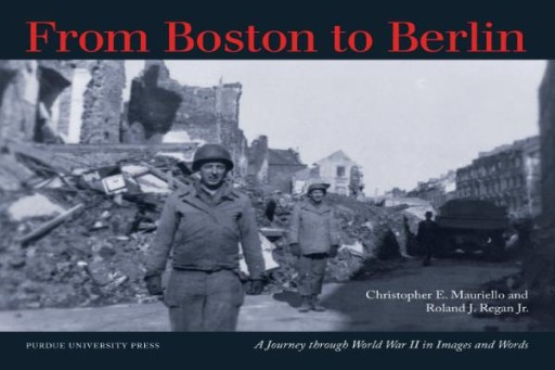 From Boston to Berlin : A Journey Through World War II in Images and Words