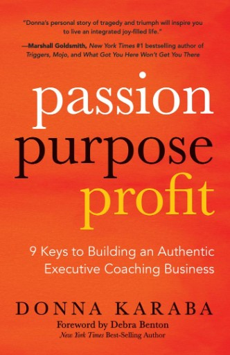 Passion, Purpose, Profit : 9 Keys to Building an Authentic Executive Coaching Business