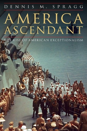 America Ascendant : The Rise of American Exceptionalism