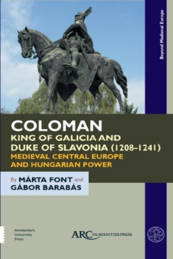 Coloman, King of Galicia and Duke of Slavonia (1208-1241) : Medieval Central Europe and Hungarian Power